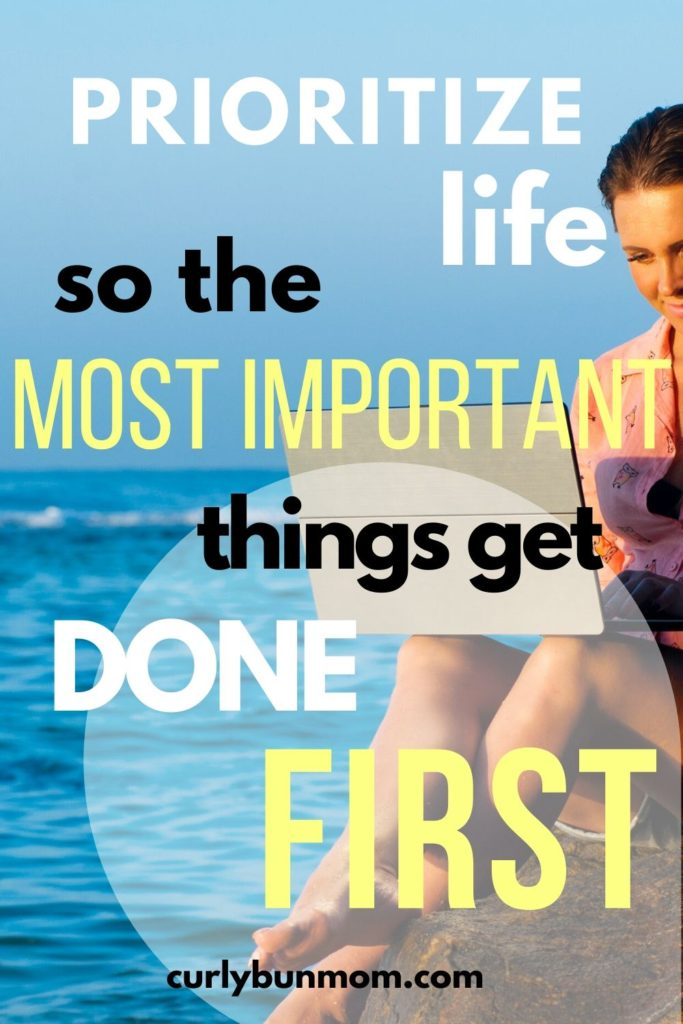 prioritize your life so the most important things get done first